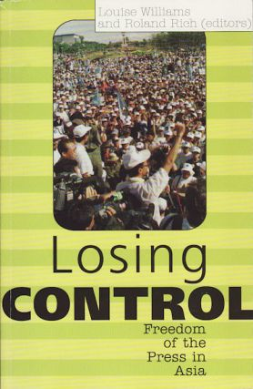 Losing Control. Freedom of the Press in Asia. LOUISE WILLIAMS, ROLAND RICH