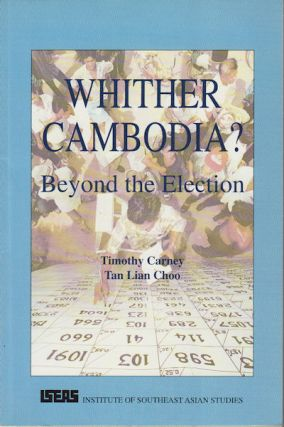 Whither Cambodia? Beyond the Election. TIMOTHY CARNEY, TAN LIAN CHOO