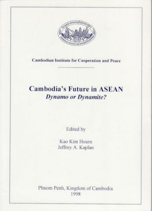 Cambodia's Future in ASEAN. Dynamo or Dynamite? KIM HOURN AND JEFFREY A. KAPLAN KAO