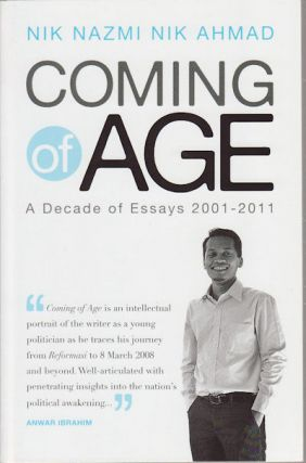 Coming of Age. A Decade of Essays 2001-2011. NIK NAZMI NIK AHMAD