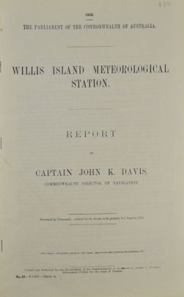 Willis Island Meteorological Station. Report by Captain John K. Davis, Commonwealth Director of...