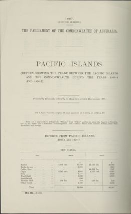 Pacific Islands. (Return showing the Trade between the Pacific Islands and the Commonwealth During the Years 1905-6 and 1906-7). PACIFIC ISLANDS - GOVERNMENT REPORT - THE PARLIAMENT OF THE COMMONWEALTH OF AUSTRALIA.