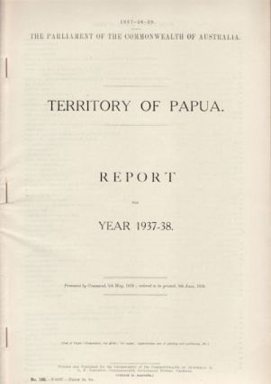 Territory of Papua. Annual Report for the Year 1937-1938. PAPUA - GOVERNMENT REPORT - DEPARTMENT...