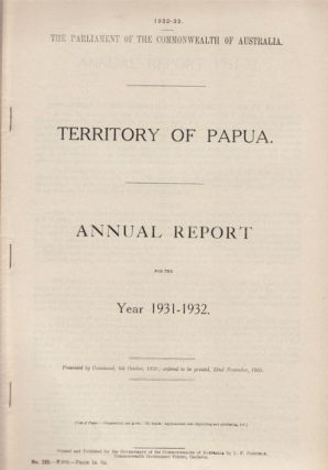 Territory of Papua. Annual Report for the Year 1931-1932. PAPUA - GOVERNMENT REPORT - DEPARTMENT...