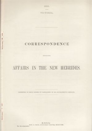 Correspondence Respecting Affairs in the New Hebrides. VANUATA - GOVERNMENT REPORT.