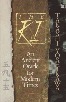 The Ki. An Ancient Oracle for Modern Times. TAKASHI YOSHIKAWA