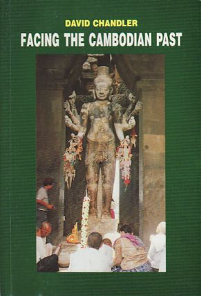 Facing the Cambodian Past. Selected Essays 1971-1994. DAVID CHANDLER