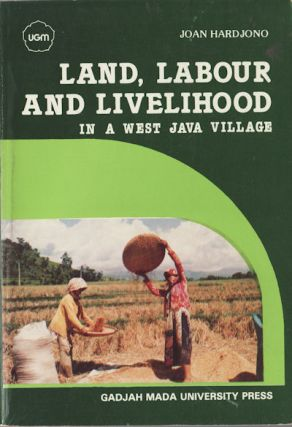 Land, Labour and Livelihood in a West Java Village. JOAN HARDJONO
