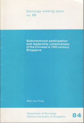 Subcommunal Participation and Leadership Cohesiveness of the Chinese in 19th Century Singapore....
