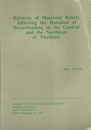 Patterns of Maternal Beliefs Affecting the Duration of Breastfeeding in the Central and the Northeast of Thailand. PANEE VONG-EK.