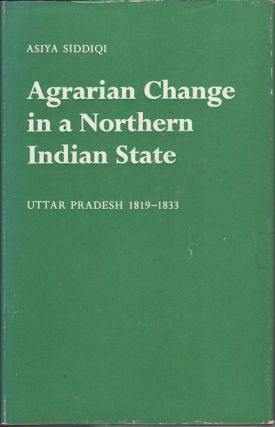 Agrarian Change in a Northern Indian State. Uttar Pradesh 1819-1833. ASIYA SIDDIQII.