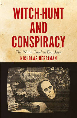 Witch-Hunt and Conspiracy The 'Ninja Case' in East Java. NICHOLAS HERRIMAN