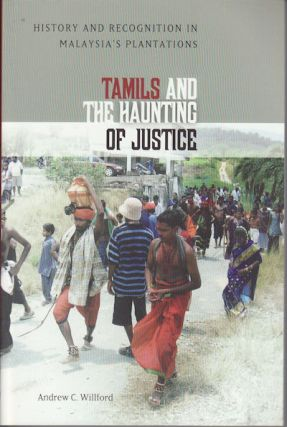 Tamils and the Haunting of Justice. History and Recognition in Malaysia's Plantations. ANDREW C....