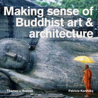 Making Sense of Buddhist Art and Architecture. PATRICIA EICHENBAUM KARETZKY