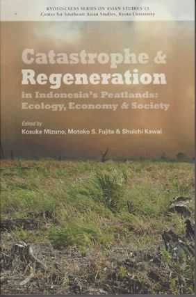 Catastrophe and Regeneration in Indonesia's Peatlands. Ecology, Economy and Society. KOSUKE...