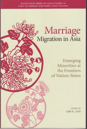Marriage Migration in Asia: Emerging Minorities at the Frontiers of Nation-States. SARI K. ISHII