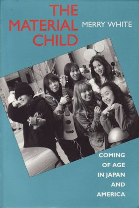 The Material Child.Coming of Age in Japan and America. MERRY WHITE