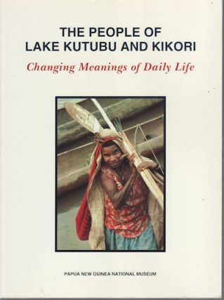 The People of Lake Kutubu and Kikori. Changing Meanings of Daily Life. MARK. NICK ARAHO AND SUSAN...