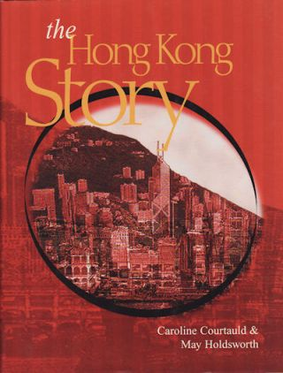 The Hong Kong Story. CAROLINE COURTLAULD, MAY HOLDSWORTH