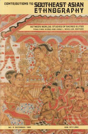 Contributions to Southeast Asian Ethnography: Number 8, December 1989. Between Worlds: Studies of...