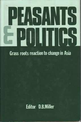 Peasants and Politics. Grass Roots Reaction to Change in Asia. D. B. MILLER.
