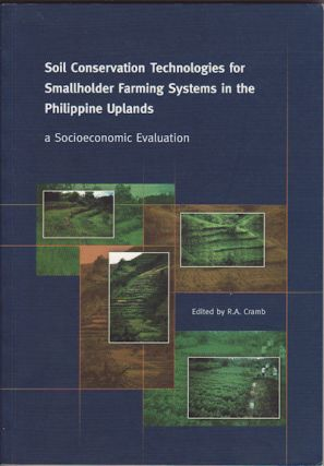 Soil Conservation Technologies for Smallholder Farming Systems in the Philippine Uplands: a Socioeconomic Evaluation. R. A. CRAMB.