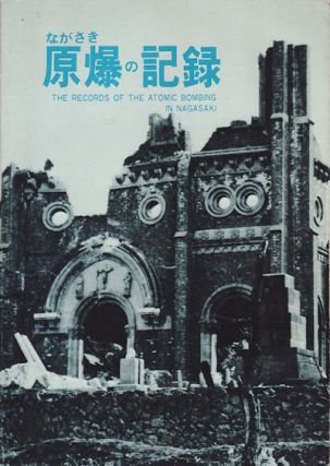 長崎の記録. [Nagasaki no Kiroku]. The Records of the Atomic Bombing in Nagasaki. THE CITY OF...
