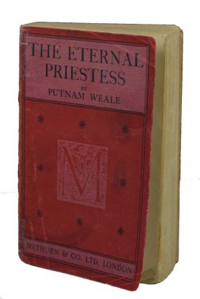 The Eternal Priestess. A Novel of China Manners. PUTNAM WEALE, BERTRAM LENOX SIMPSON - 1877- 1930