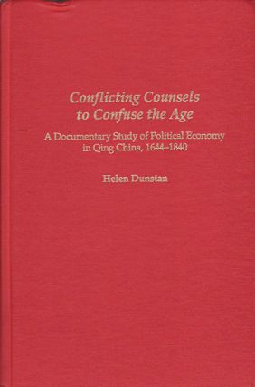Conflicting Counsels to Confuse the Age. A Documentary Study of Political Economy in Qing China,...