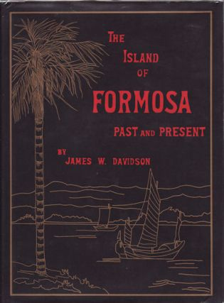 The Island of Formosa Past and Present. History, People, Resources, and Commercial Prospects....
