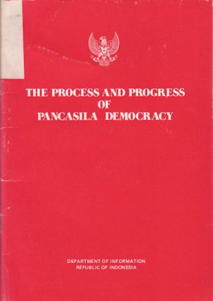 The Process and Progress of Pancasila Democracy. DEPARTMENT OF INFORMATION