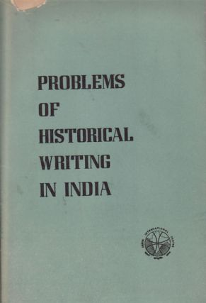 Problems of Historical Writing in India. Proceedings of the Seminar Held at the India...