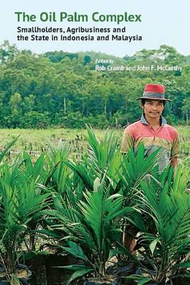 The Oil Palm Complex. Smallholders, Agribusiness and the State in Indonesia and Malaysia. ROBERT...