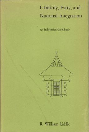 Ethnicity, Party, and National Intergration. An Indonesian Case Study. WILLIAM R. LIDDLE