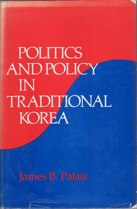 Politics and Policy in Traditional Korea. JAMES B. PALAIS