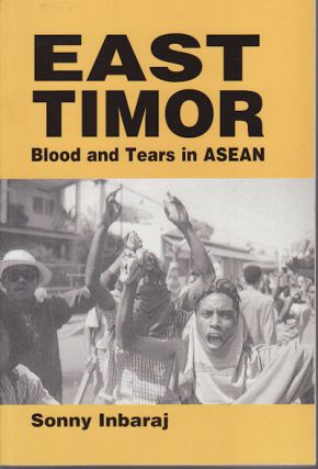 East Timor. Blood and Tears in ASEAN. SONNY INBARAJ