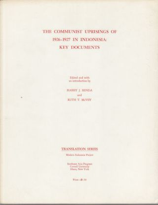 The Communist Uprisings of 1926-1927 in Indonesia: Key Documents. HARRY J. AND RUTH J. MCVEY BENDA