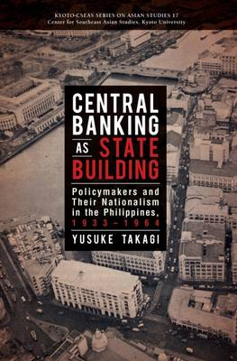 Central Banking as State Building. Policymakers and Their Nationalism in the Philippines,...