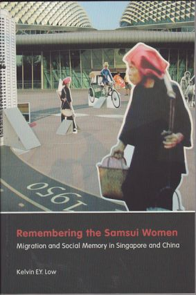 Remembering the Samsui Women Migration and Social Memory in Singapore and China. KELVIN E. Y. LOW