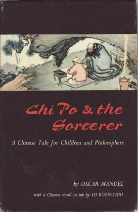 Chi Po and the Sorcerer. A Chinese Tale for Children and Philosophers. OSCAR MANDEL
