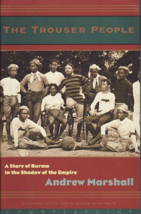 The Trouser People. A Story of Burma in the Shadow of the Empire. ANDREW MARSHALL
