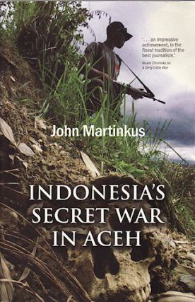 Indonesia's Secret War in Aceh. JOHN MARTINKUS
