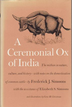 A Ceremonial Ox of India. The Mithan in Nature, Culture, and History. FREDERICK J. SIMOONS.