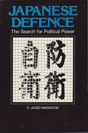 Japanese Defence. The Search for Political Power. S. JAVED MASWOOD