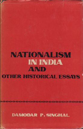 Nationalism in India. And Other Historical Essays. DAMODAR P. SINGHAL