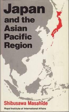 Japan and the Asian Pacific Region. Profile of Change. SHIBUSAWA MASAHIDE.