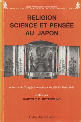 Religion, Science Et Pensée Au Japon: Actes Du 4e Congrès International De L'eajs, Paris 1985....
