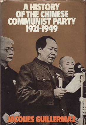 A History of the Chinese Communist Party 1921-1949. JACQUES GUILLERMAZ