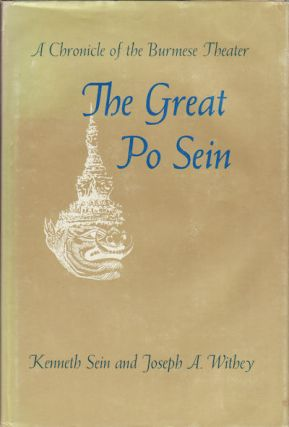 The Great Po Sein. A Chronicle of the Burmese Theater. KENNETH AND JOSEPH A. WITHEY SEIN