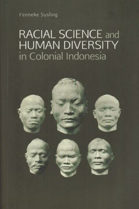Racial Science and Human Diversity in Colonial Indonesia.
